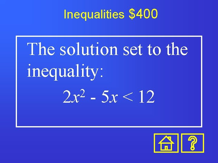Inequalities $400 The solution set to the inequality: 2 2 x - 5 x