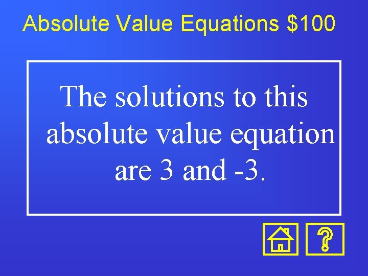 Absolute Value Equations $100 The solutions to this absolute value equation are 3 and