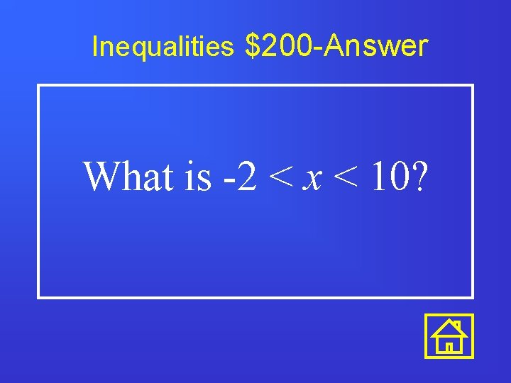 Inequalities $200 -Answer What is -2 < x < 10?