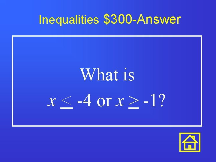 Inequalities $300 -Answer What is x < -4 or x > -1?