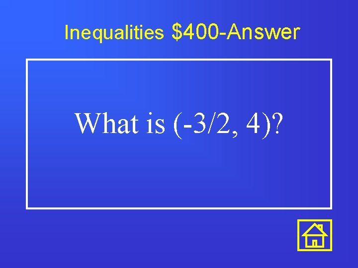 Inequalities $400 -Answer What is (-3/2, 4)?