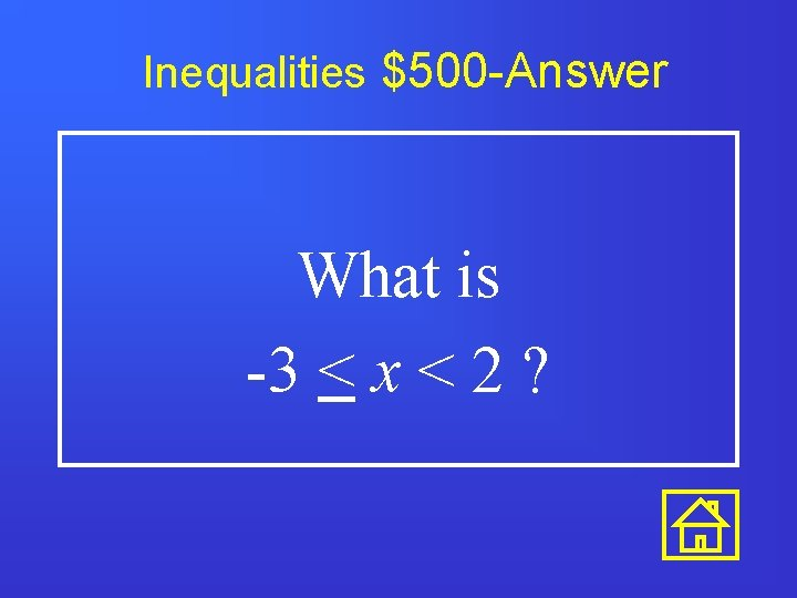 Inequalities $500 -Answer What is -3 < x < 2 ?