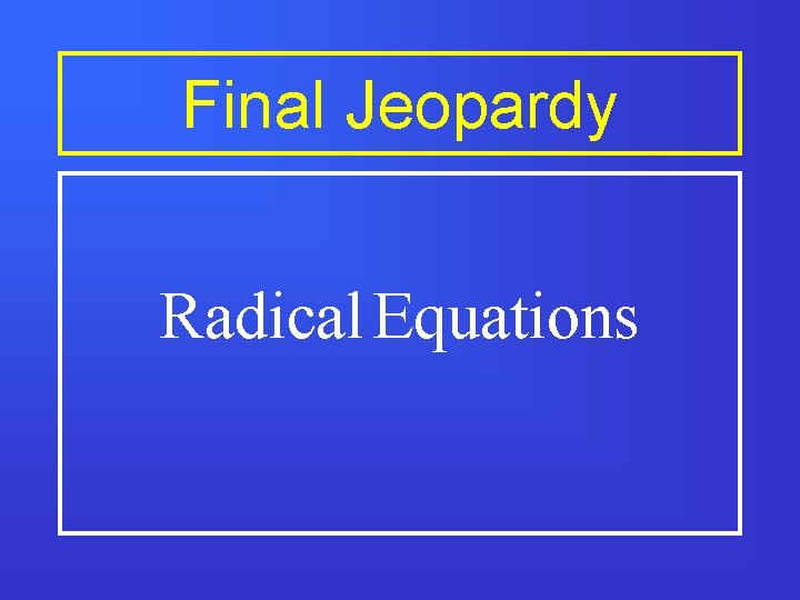 Final Jeopardy Radical Equations