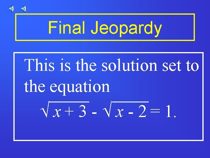 Final Jeopardy This is the solution set to the equation Ö x + 3