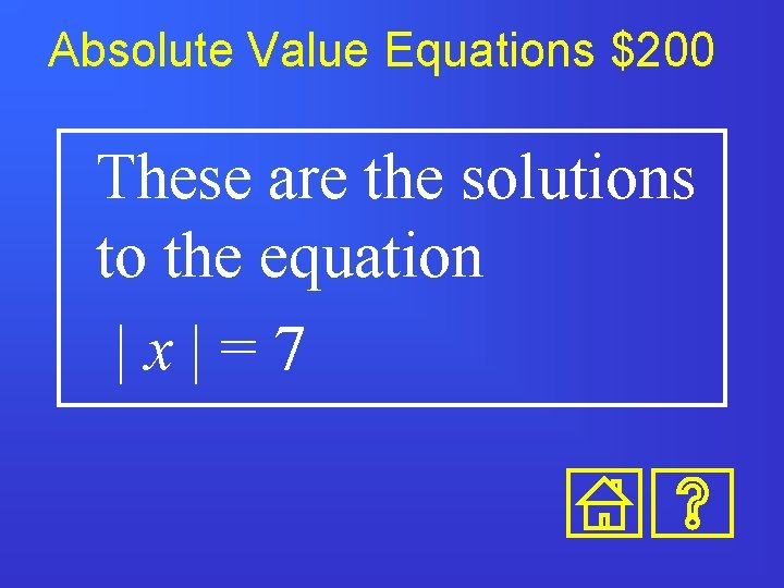 Absolute Value Equations $200 These are the solutions to the equation  x =7