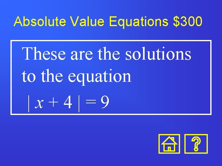 Absolute Value Equations $300 These are the solutions to the equation  x+4 =9