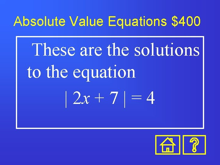 Absolute Value Equations $400 These are the solutions to the equation   2 x
