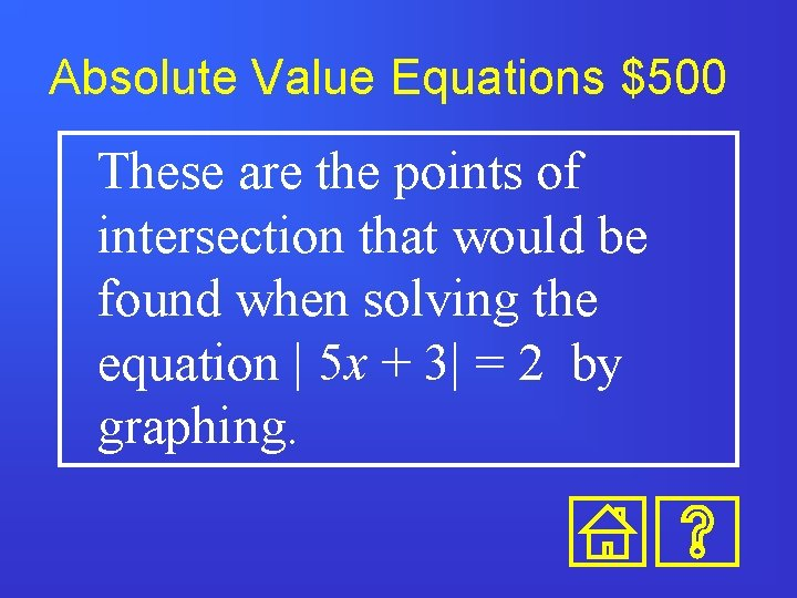 Absolute Value Equations $500 These are the points of intersection that would be found