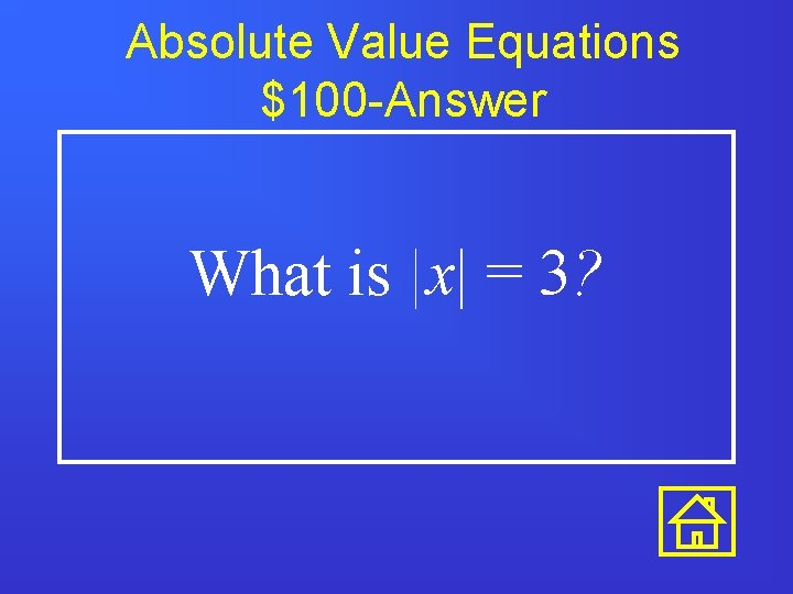 Absolute Value Equations $100 -Answer What is  x  = 3?