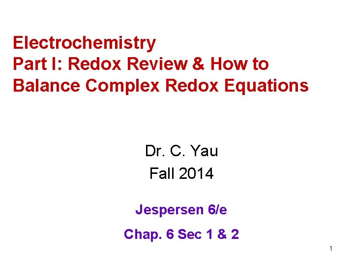 Electrochemistry Part I: Redox Review & How to Balance Complex Redox Equations Dr. C.
