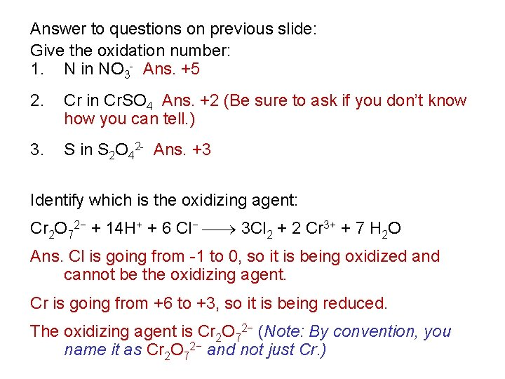 Answer to questions on previous slide: Give the oxidation number: 1. N in NO