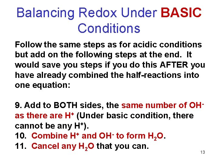 Balancing Redox Under BASIC Conditions Follow the same steps as for acidic conditions but