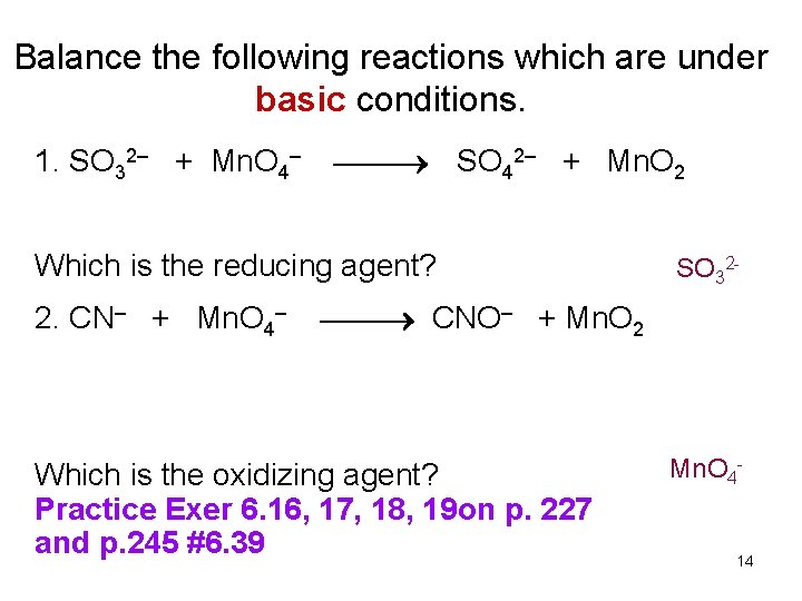 Balance the following reactions which are under basic conditions. 1. SO 32– + Mn.
