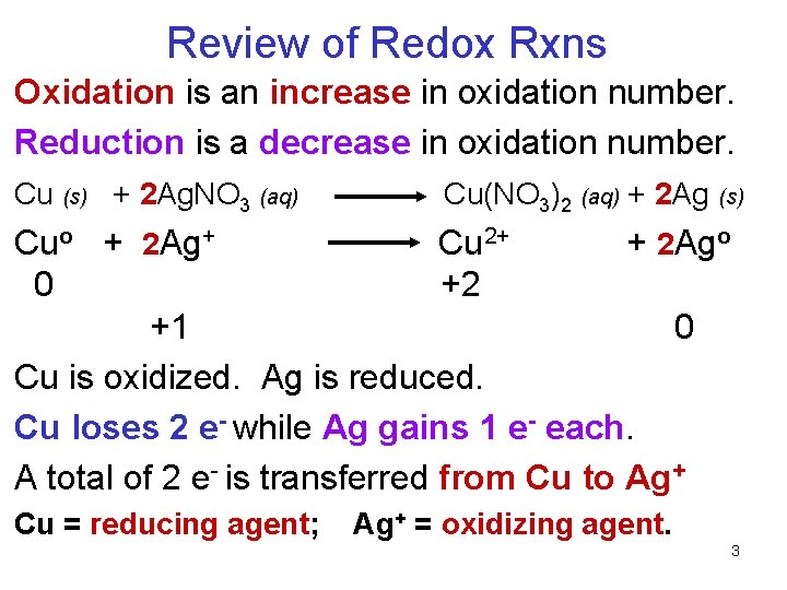 Review of Redox Rxns Oxidation is an increase in oxidation number. Reduction is a