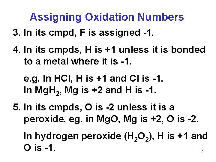 Assigning Oxidation Numbers 3. In its cmpd, F is assigned -1. 4. In its
