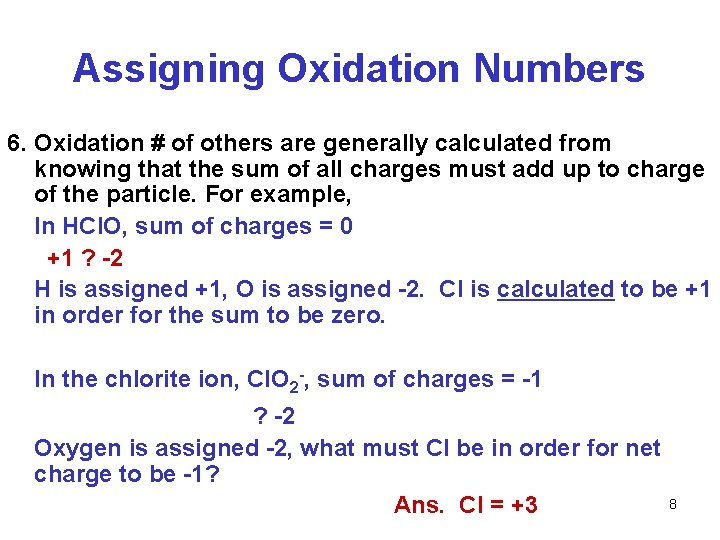 Assigning Oxidation Numbers 6. Oxidation # of others are generally calculated from knowing that