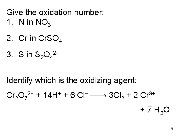 Give the oxidation number: 1. N in NO 3 - 2. Cr in Cr.