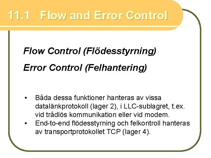 11. 1 Flow and Error Control Flow Control (Flödesstyrning) Error Control (Felhantering) • •