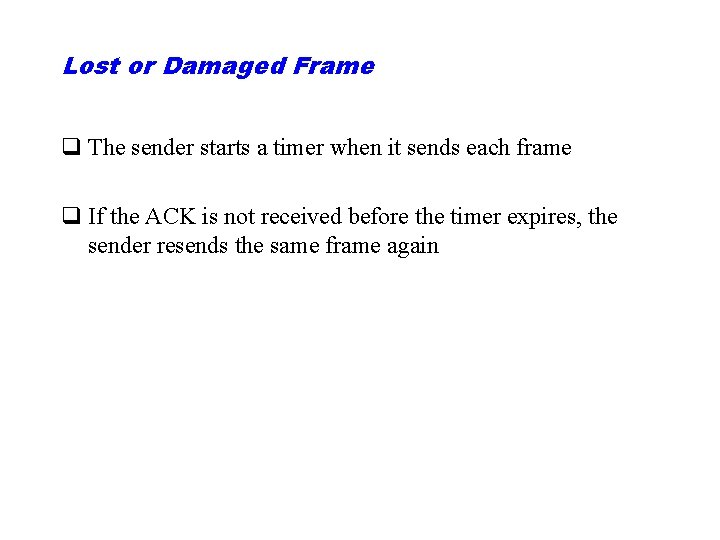Lost or Damaged Frame q The sender starts a timer when it sends each