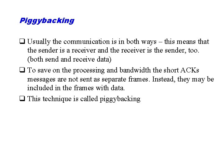 Piggybacking q Usually the communication is in both ways – this means that the