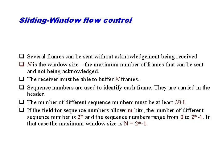 Sliding-Window flow control q Several frames can be sent without acknowledgement being received q
