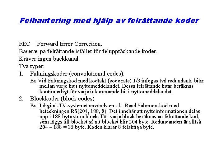 Felhantering med hjälp av felrättande koder FEC = Forward Error Correction. Baseras på felrättande