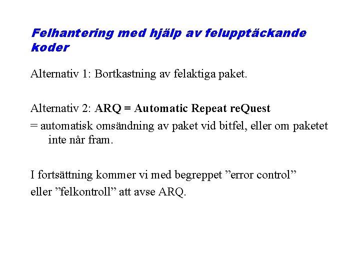 Felhantering med hjälp av felupptäckande koder Alternativ 1: Bortkastning av felaktiga paket. Alternativ 2: