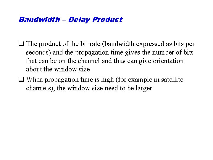Bandwidth – Delay Product q The product of the bit rate (bandwidth expressed as