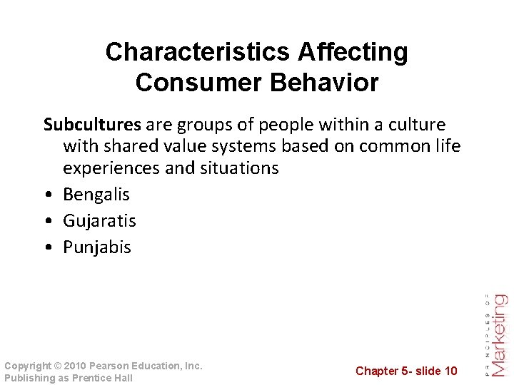 Characteristics Affecting Consumer Behavior Subcultures are groups of people within a culture with shared