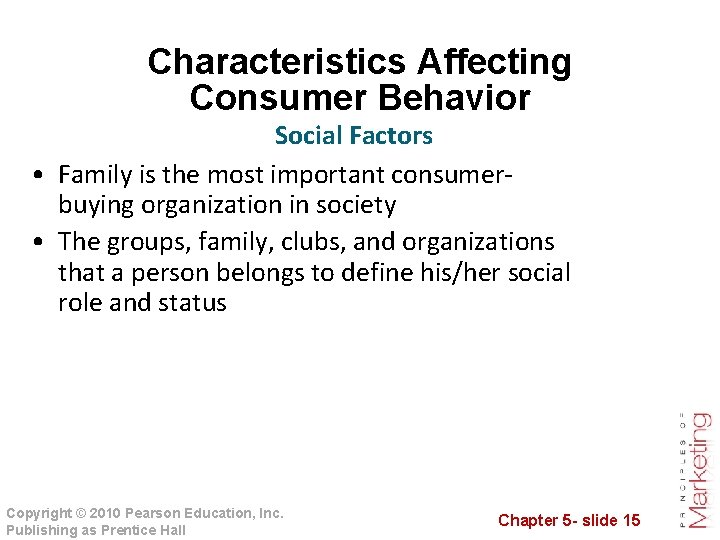 Characteristics Affecting Consumer Behavior Social Factors • Family is the most important consumerbuying organization