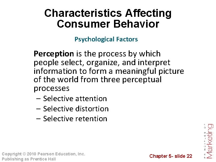 Characteristics Affecting Consumer Behavior Psychological Factors Perception is the process by which people select,
