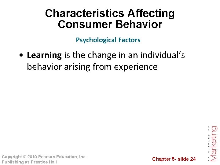 Characteristics Affecting Consumer Behavior Psychological Factors • Learning is the change in an individual's