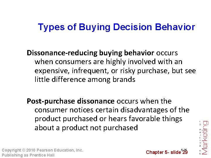 Types of Buying Decision Behavior Dissonance-reducing buying behavior occurs when consumers are highly involved