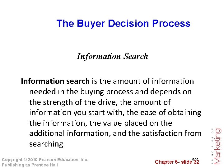 The Buyer Decision Process Information Search Information search is the amount of information needed