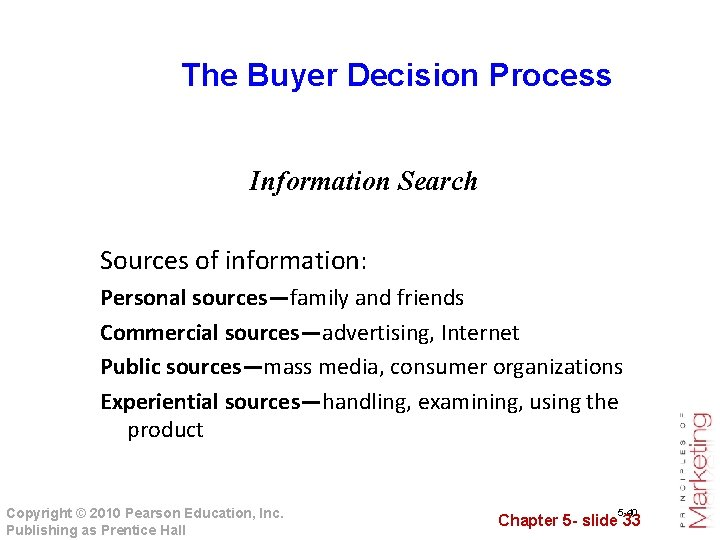 The Buyer Decision Process Information Search Sources of information: Personal sources—family and friends Commercial