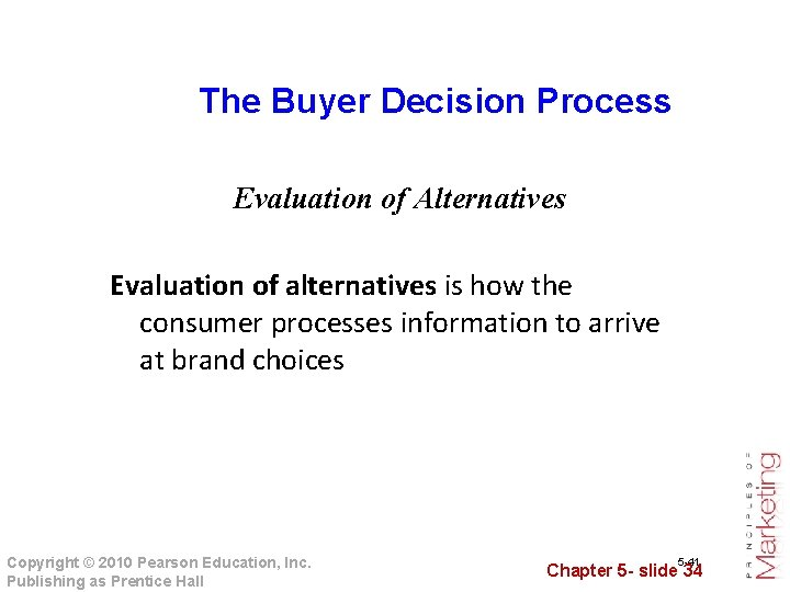 The Buyer Decision Process Evaluation of Alternatives Evaluation of alternatives is how the consumer