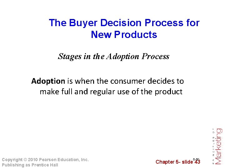 The Buyer Decision Process for New Products Stages in the Adoption Process Adoption is