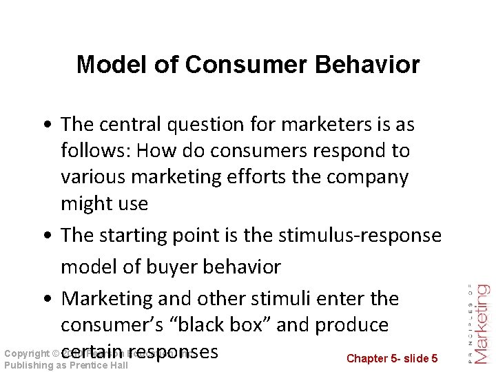 Model of Consumer Behavior • The central question for marketers is as follows: How