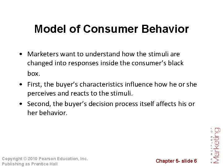 Model of Consumer Behavior • Marketers want to understand how the stimuli are changed