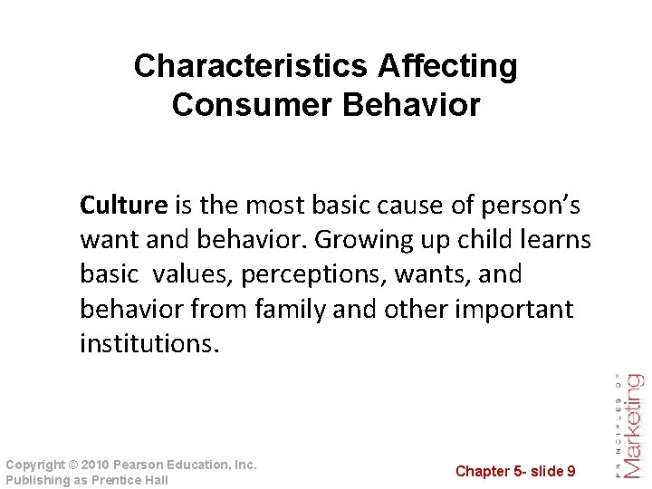 Characteristics Affecting Consumer Behavior Culture is the most basic cause of person's want and