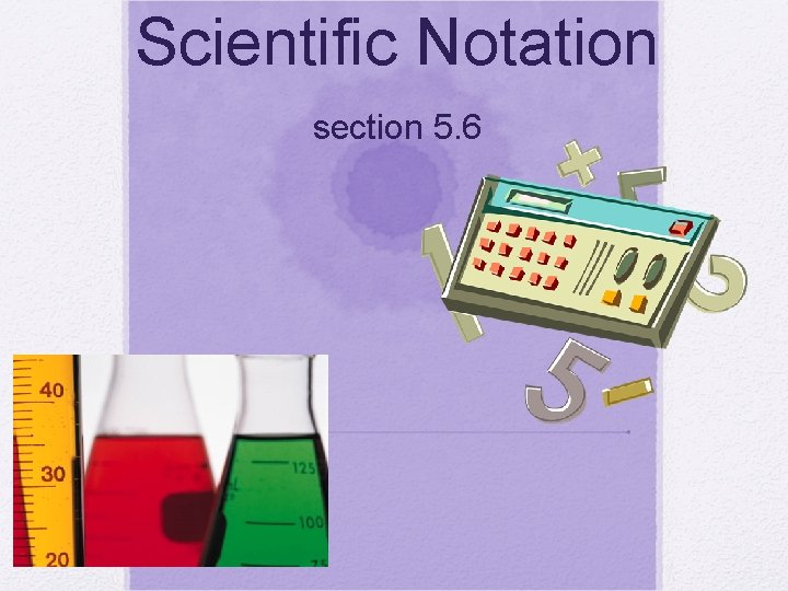 Scientific Notation section 5. 6