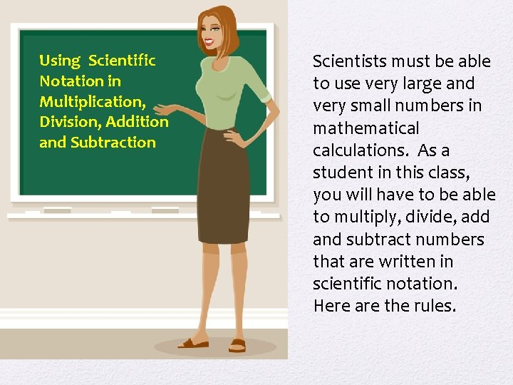 Using Scientific Notation in Multiplication, Division, Addition and Subtraction Scientists must be able to