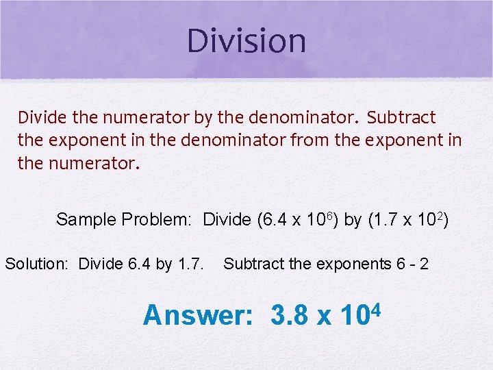 Division Divide the numerator by the denominator. Subtract the exponent in the denominator from