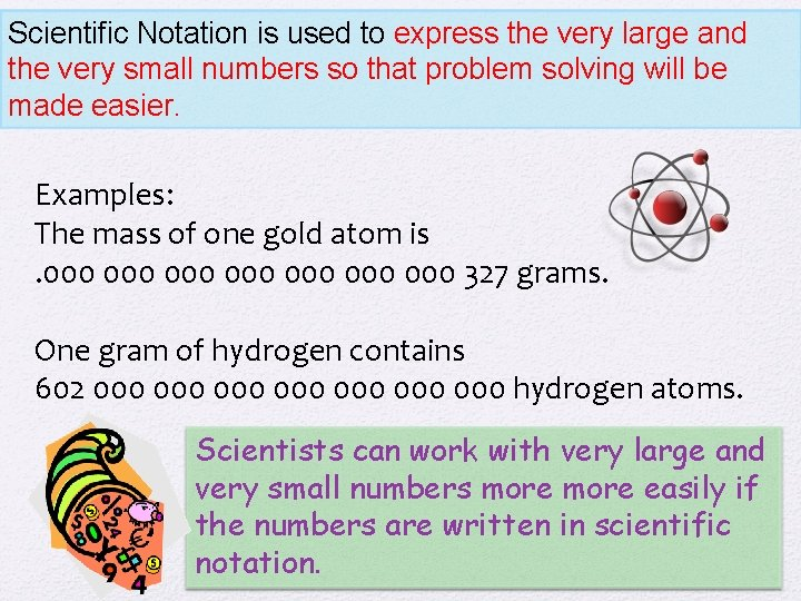 Scientific Notation is used to express the very large and the very small numbers