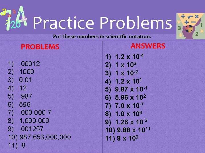 Practice Problems Put these numbers in scientific notation. PROBLEMS 1). 00012 2) 1000 3)