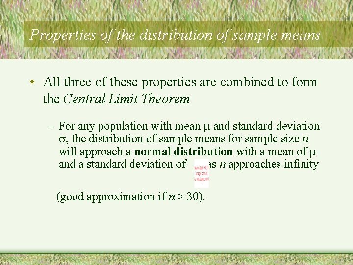 Properties of the distribution of sample means • All three of these properties are