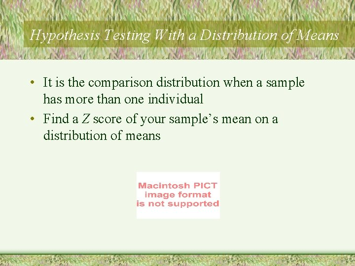 Hypothesis Testing With a Distribution of Means • It is the comparison distribution when