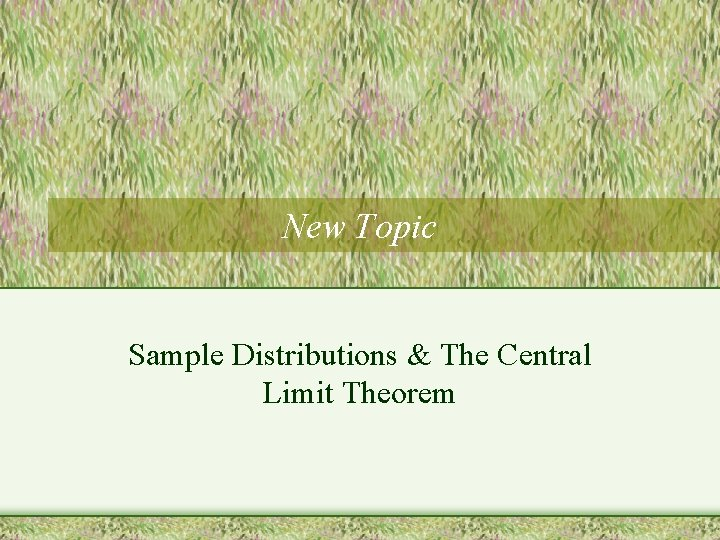 New Topic Sample Distributions & The Central Limit Theorem