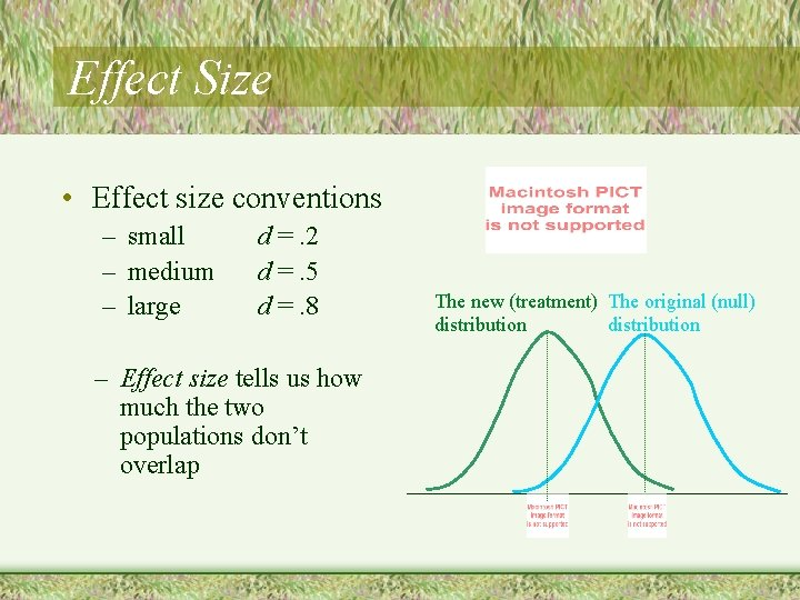 Effect Size • Effect size conventions – small – medium – large d =.