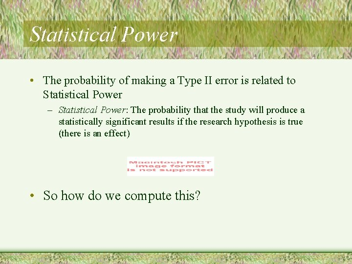 Statistical Power • The probability of making a Type II error is related to